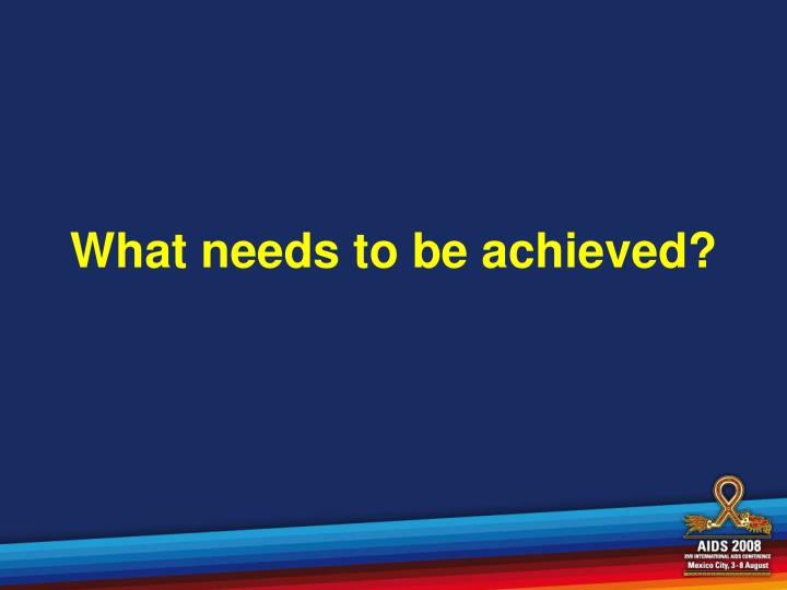 What needs to be achieved?