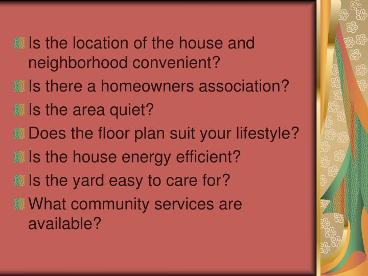 Is the location of the house and neighborhood convenient?