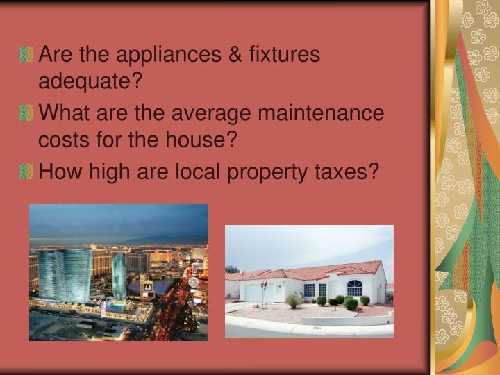 Are the appliances & fixtures adequate?