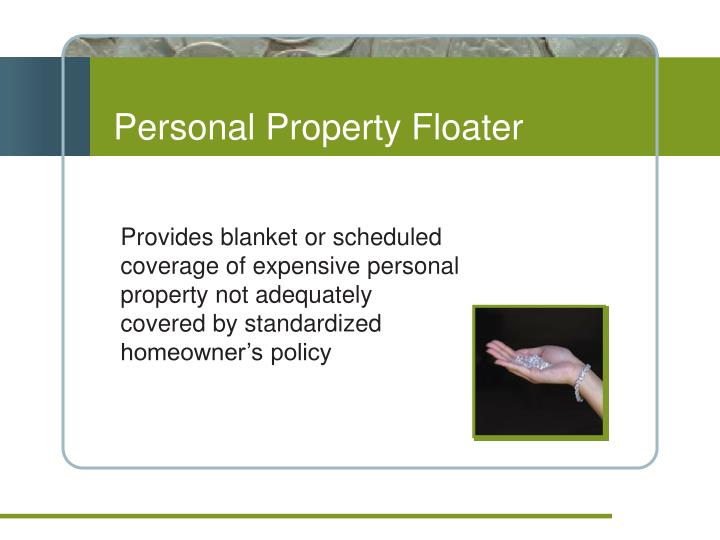 Provides blanket or scheduled coverage of expensive personal property not adequately covered by standardized homeowner's policy