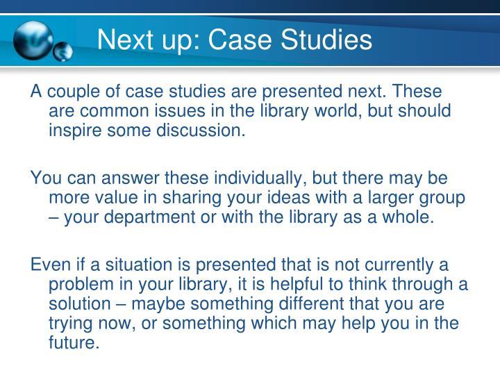 Next up: Case Studies