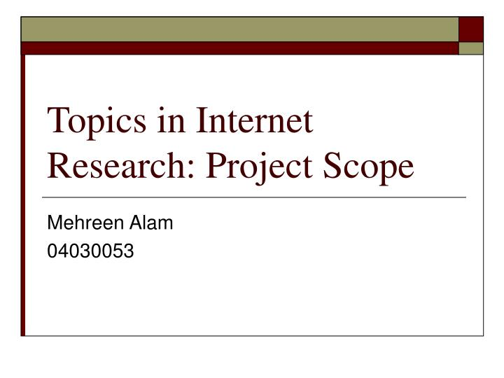 Topics in internet research project scope