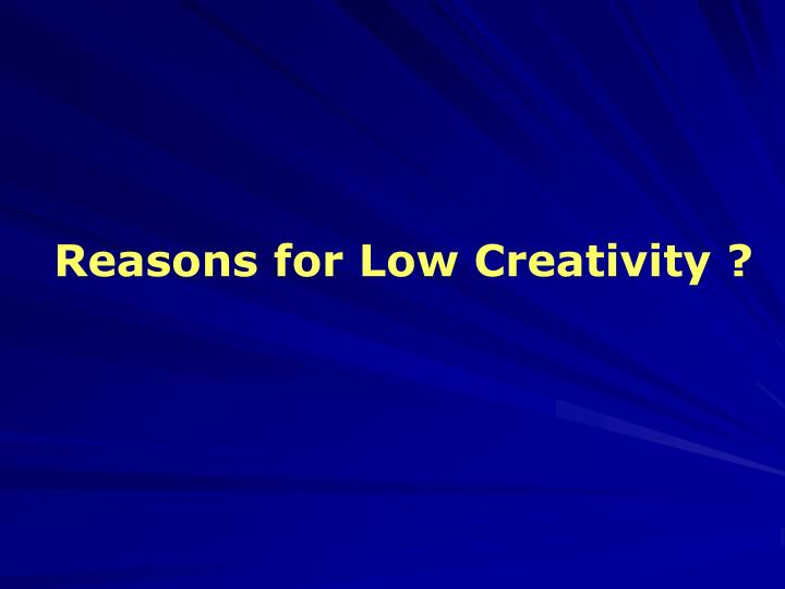 Reasons for Low Creativity ?