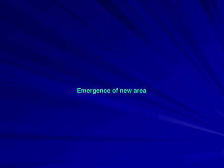 Emergence of new area