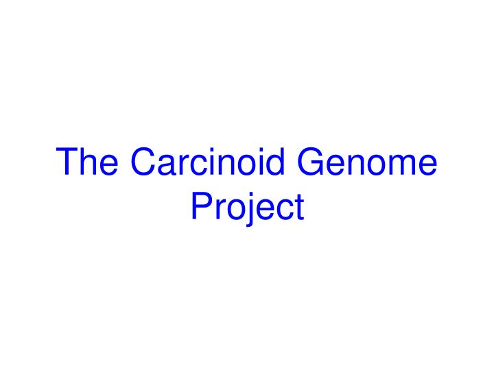 The Carcinoid Genome Project