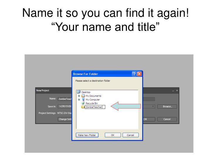 Name it so you can find it again!