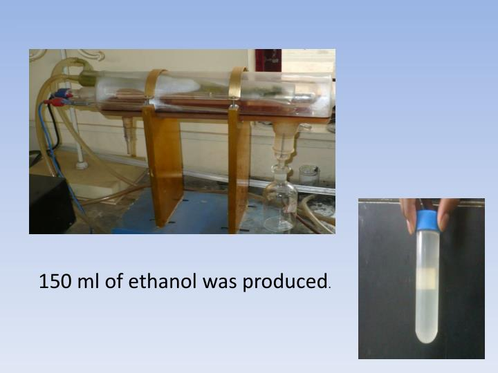 150 ml of ethanol was produced