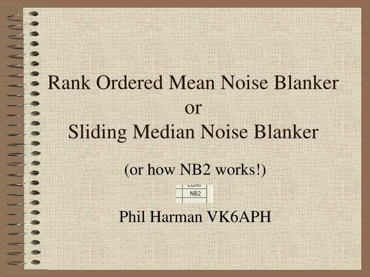 rank ordered mean noise blanker or sliding median noise blanker