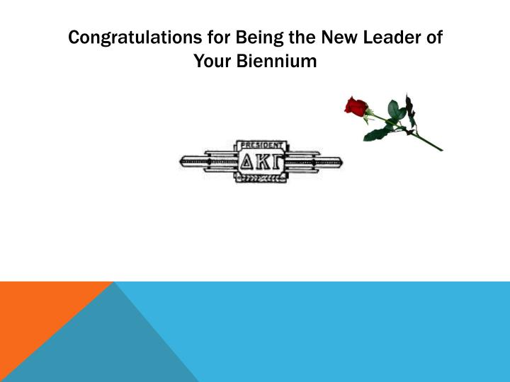 Congratulations for Being the New Leader of Your Biennium