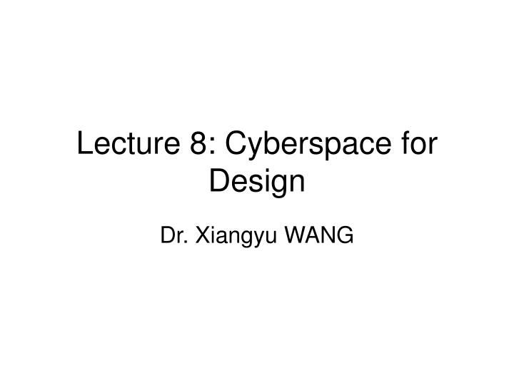lecture 8 cyberspace for design n.