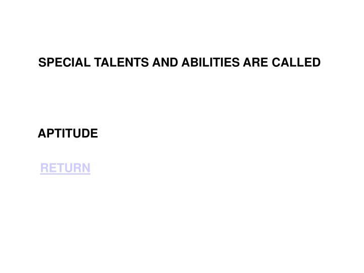 SPECIAL TALENTS AND ABILITIES ARE CALLED