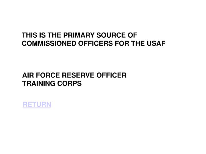 THIS IS THE PRIMARY SOURCE OF COMMISSIONED OFFICERS FOR THE USAF