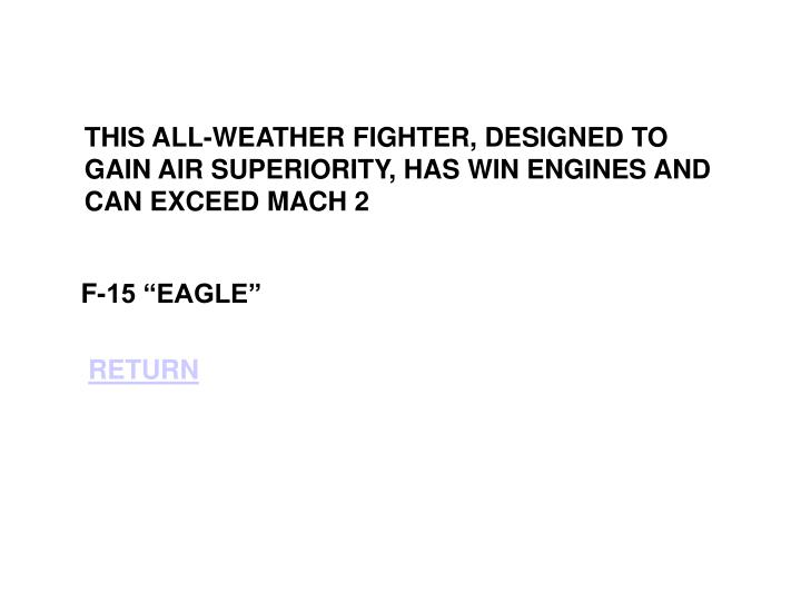 THIS ALL-WEATHER FIGHTER, DESIGNED TO GAIN AIR SUPERIORITY, HAS WIN ENGINES AND CAN EXCEED MACH 2