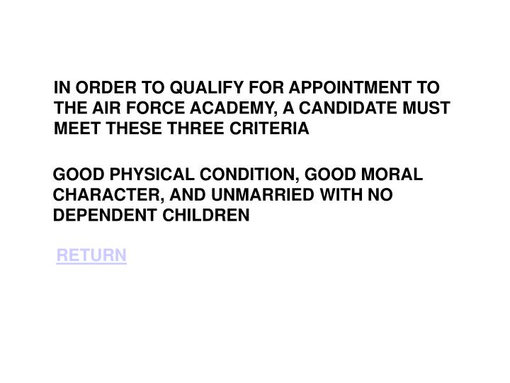 IN ORDER TO QUALIFY FOR APPOINTMENT TO THE AIR FORCE ACADEMY, A CANDIDATE MUST MEET THESE THREE CRITERIA
