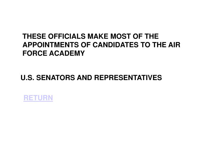 THESE OFFICIALS MAKE MOST OF THE APPOINTMENTS OF CANDIDATES TO THE AIR FORCE ACADEMY