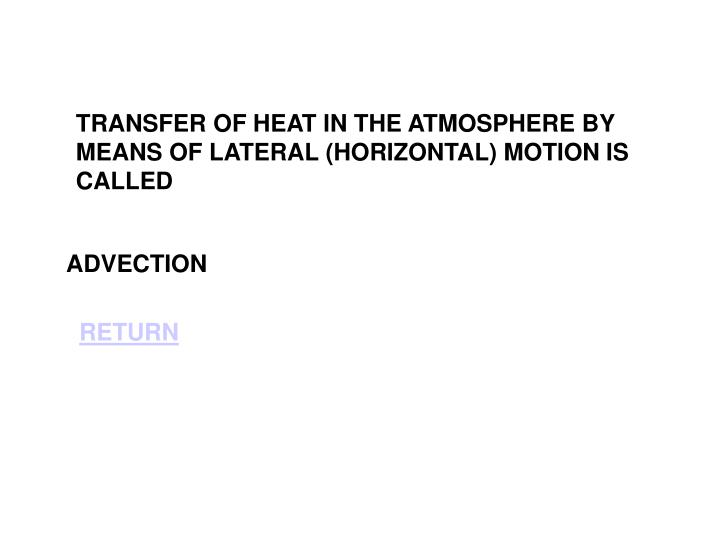 TRANSFER OF HEAT IN THE ATMOSPHERE BY MEANS OF LATERAL (HORIZONTAL) MOTION IS CALLED