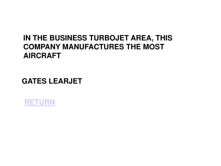 IN THE BUSINESS TURBOJET AREA, THIS COMPANY MANUFACTURES THE MOST AIRCRAFT