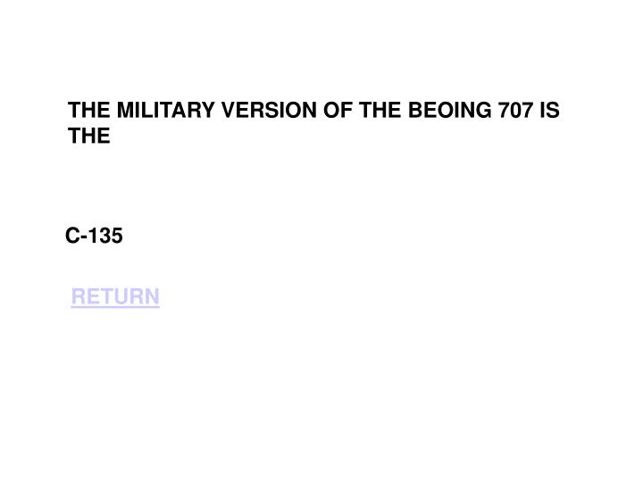 THE MILITARY VERSION OF THE BEOING 707 IS THE