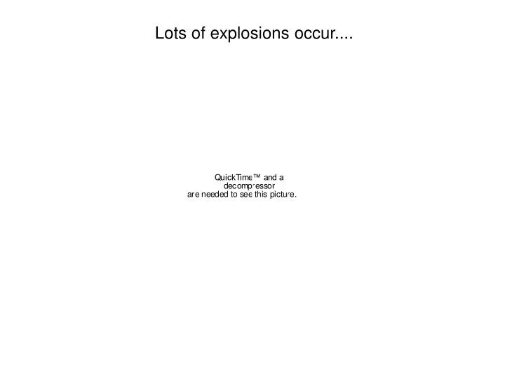 Lots of explosions occur....