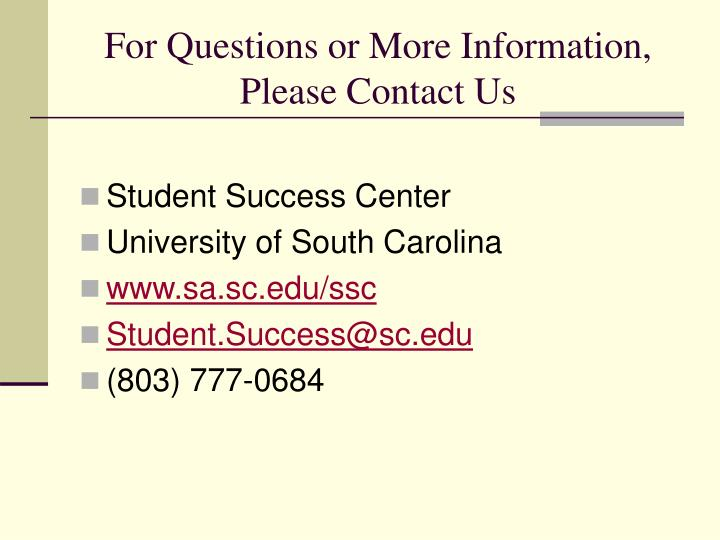 For Questions or More Information, Please Contact Us