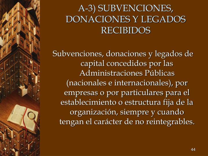 A-3) SUBVENCIONES, DONACIONES Y LEGADOS RECIBIDOS