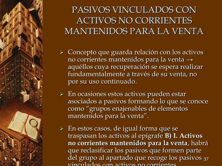 PASIVOS VINCULADOS CON ACTIVOS NO CORRIENTES MANTENIDOS PARA LA VENTA