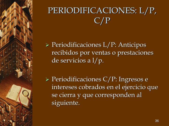 PERIODIFICACIONES: L/P, C/P