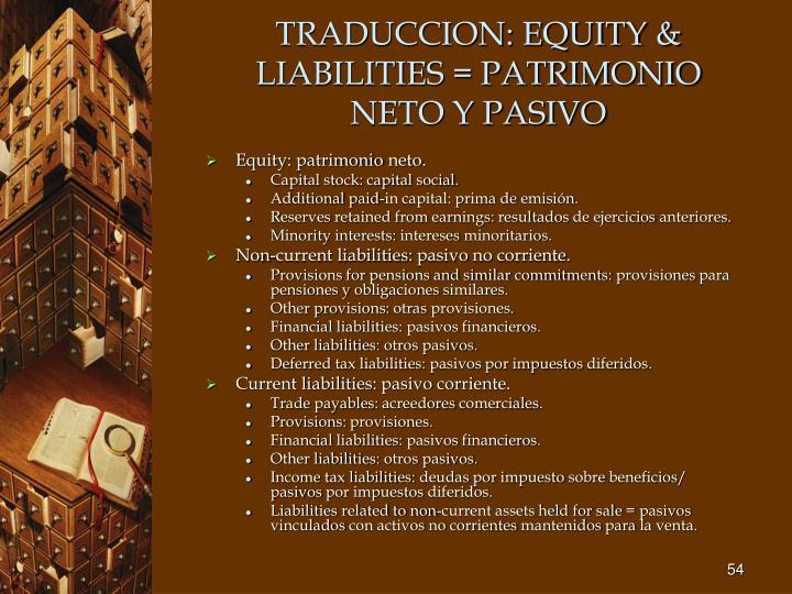 TRADUCCION: EQUITY & LIABILITIES = PATRIMONIO NETO Y PASIVO