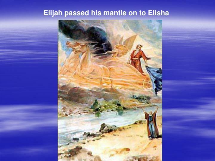 Elijah passed his mantle on to Elisha