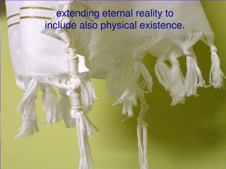 extending eternal reality to include also physical existence.