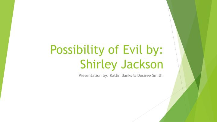 possibility evil shirley jackson 1 The possibility of evil by shirley jackson in the short story the possibility of evil by shirley jackson, the author guides us to discover mrs strangeworth, an old lady's true personality that no one expects.