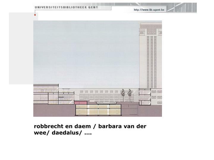 robbrecht en daem / barbara van der wee/ daedalus/ ….