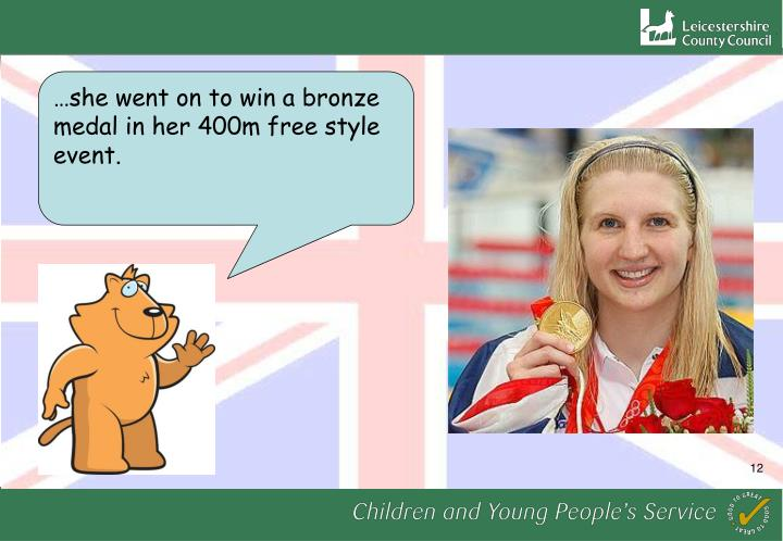 …she went on to win a bronze medal in her 400m free style event.