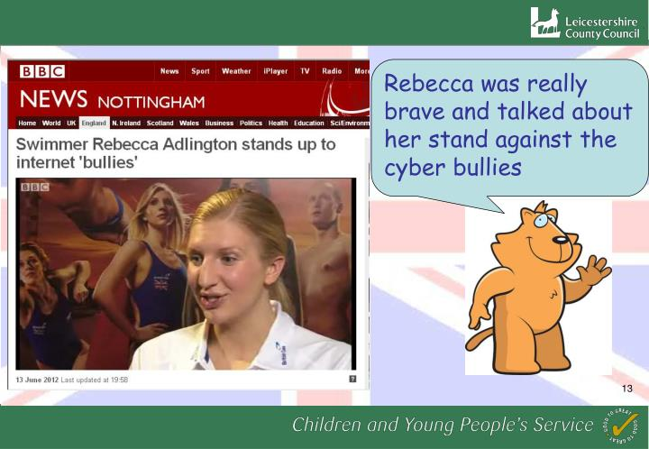 Rebecca was really brave and talked about her stand against the cyber bullies