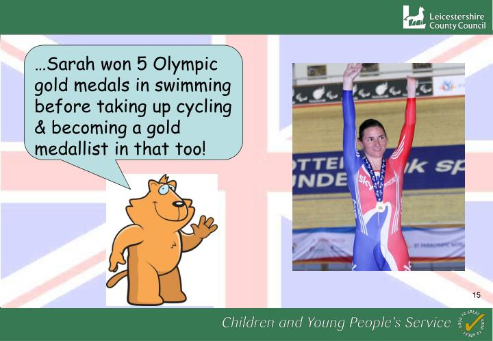 …Sarah won 5 Olympic gold medals in swimming before taking up cycling & becoming a gold medallist in that too!