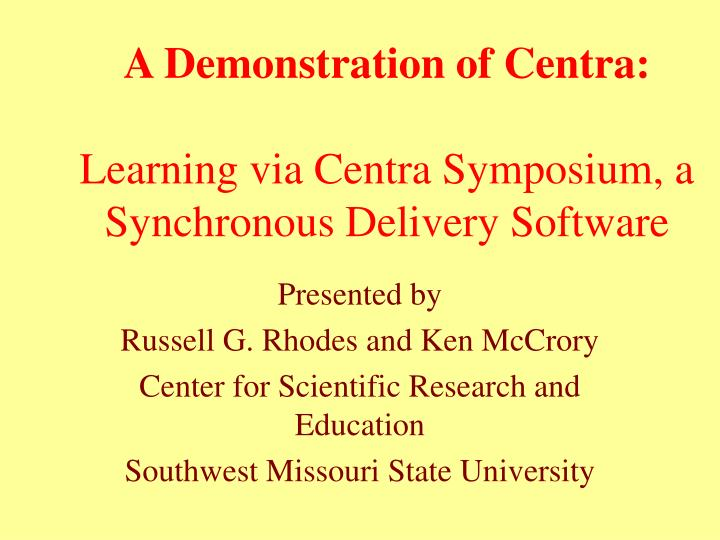 a demonstration of centra learning via centra symposium a synchronous delivery software n.