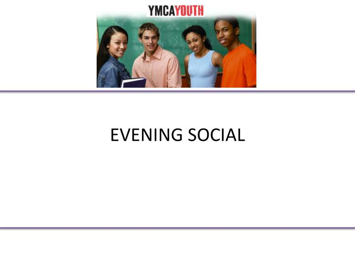 EVENING SOCIAL