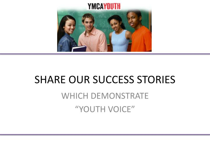 SHARE OUR SUCCESS STORIES
