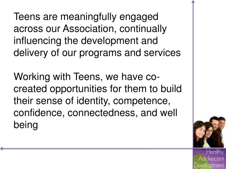 Teens are meaningfully engaged across our Association, continually influencing the development and delivery of our programs and services