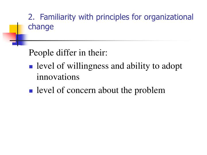 2.  Familiarity with principles for organizational change
