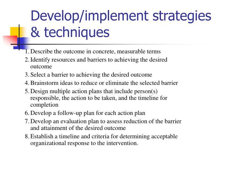Develop/implement strategies & techniques