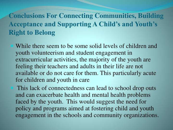Conclusions For Connecting Communities, Building Acceptance and Supporting A Child's and Youth's Right to Belong