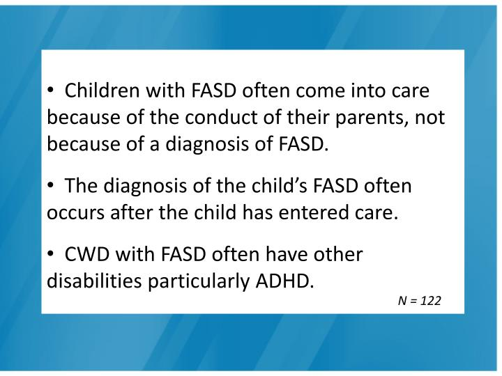 Children with FASD often come into care because of the conduct of their parents, not because of a diagnosis of FASD.