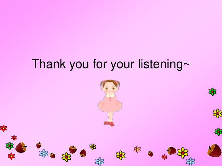 Thank you for your listening~