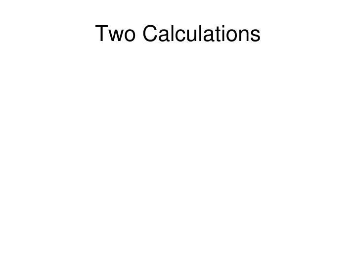 Two Calculations