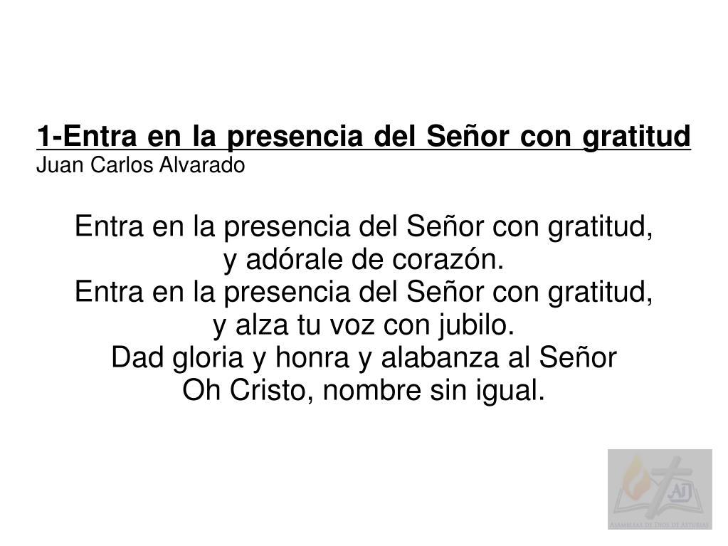 Ppt 1 Entra En La Presencia Del Señor Con Gratitud Juan Carlos Alvarado Powerpoint Presentation Id 4304797