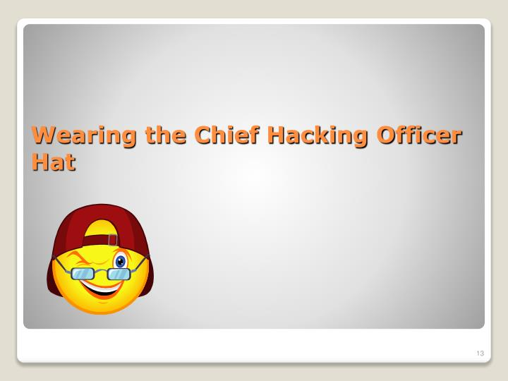 Wearing the Chief Hacking Officer Hat