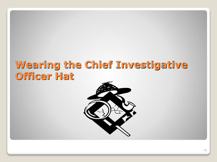 Wearing the Chief Investigative Officer Hat