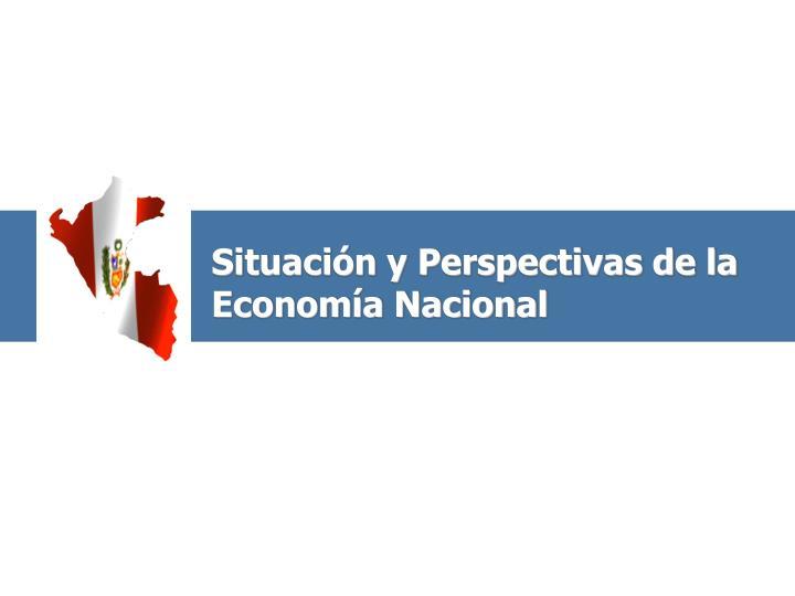 Situación y Perspectivas de la Economía Nacional