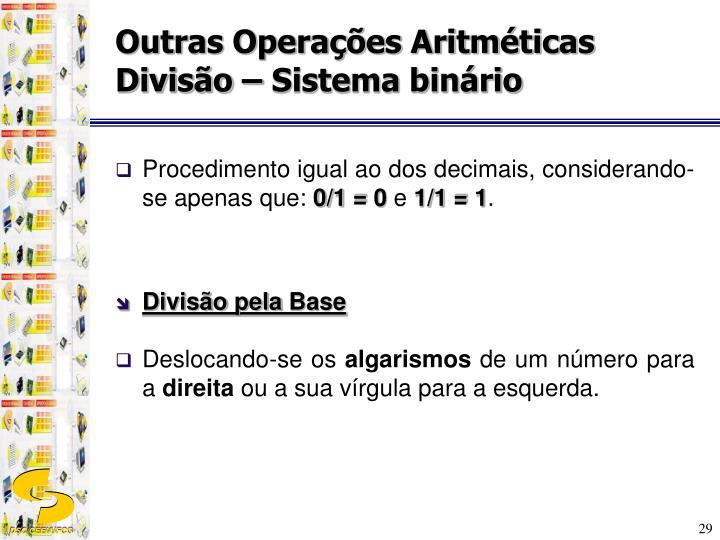 Outras Operações Aritméticas Divisão – Sistema binário